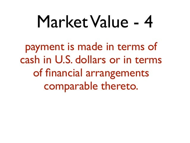 MarketValue - 4 payment is made in terms of cash in U.S. dollars or in terms of financial arrangements comparable thereto.