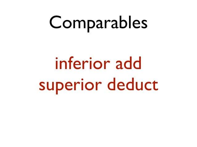 Comparables inferior add superior deduct