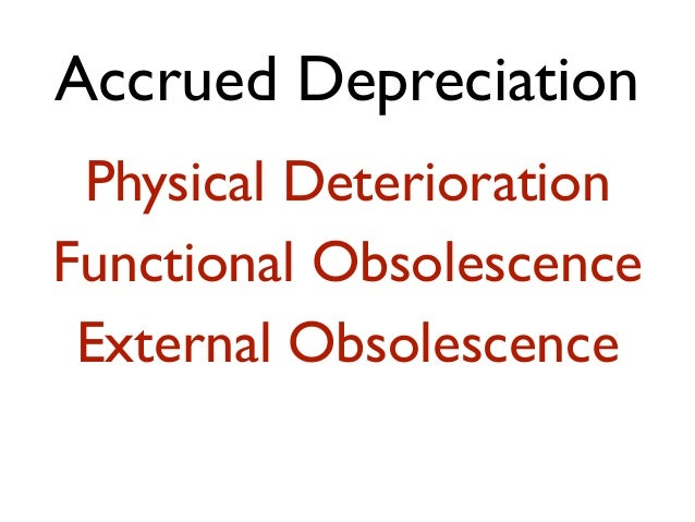 Accrued Depreciation Physical Deterioration Functional Obsolescence External Obsolescence