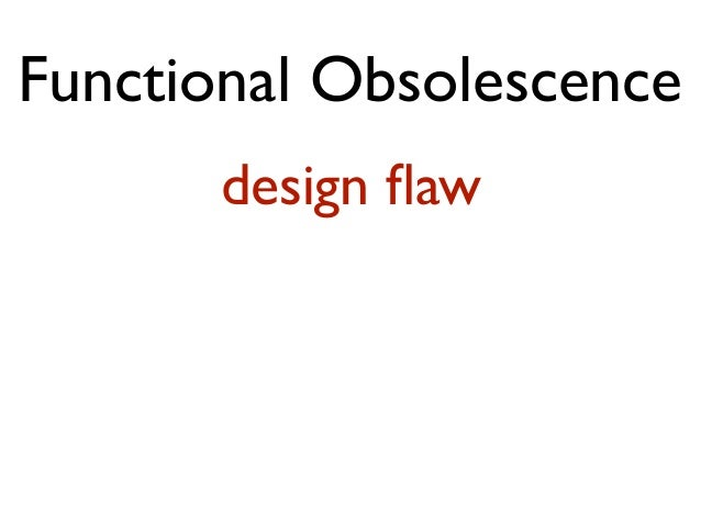 Functional Obsolescence design flaw