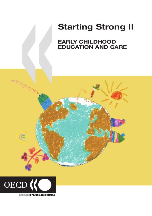 Starting Strong IIEARLY CHILDHOOD EDUCATION AND CAREEconomic development and rapid social change have significantly modifi...