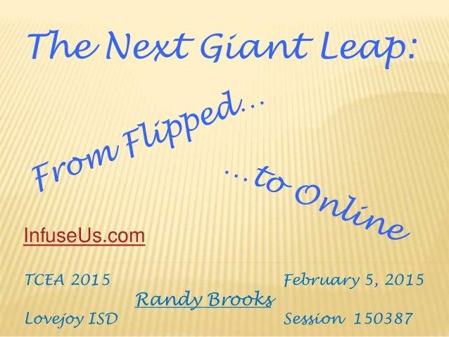 TCEA 2015 February 5, 2015 Randy Brooks Lovejoy ISD Session 150387 The Next Giant Leap: InfuseUs.com