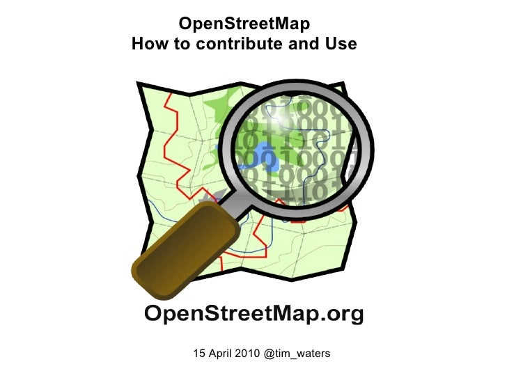 OpenStreetMap How to contribute and Use 15 April 2010 @tim_waters