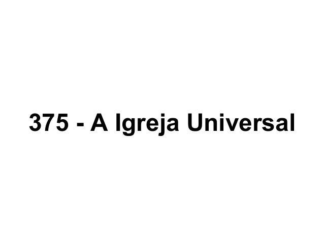 375 - A Igreja Universal