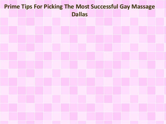Prime Tips For Picking The Most Successful Gay Massage Dallas