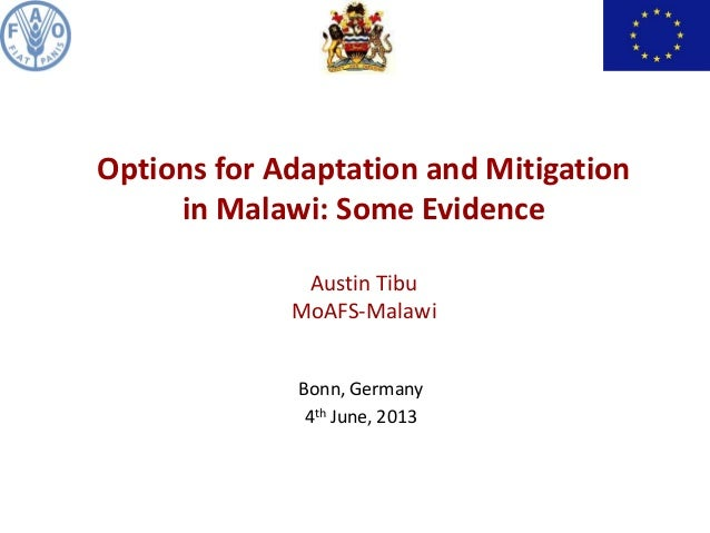 Bonn, Germany4th June, 2013Options for Adaptation and Mitigationin Malawi: Some EvidenceAustin TibuMoAFS-Malawi