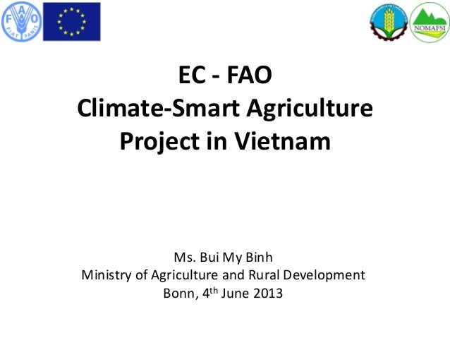 EC - FAOClimate-Smart AgricultureProject in VietnamMs. Bui My BinhMinistry of Agriculture and Rural DevelopmentBonn, 4th J...