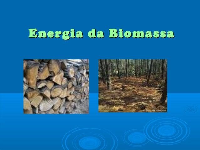 Energia da BiomassaEnergia da Biomassa