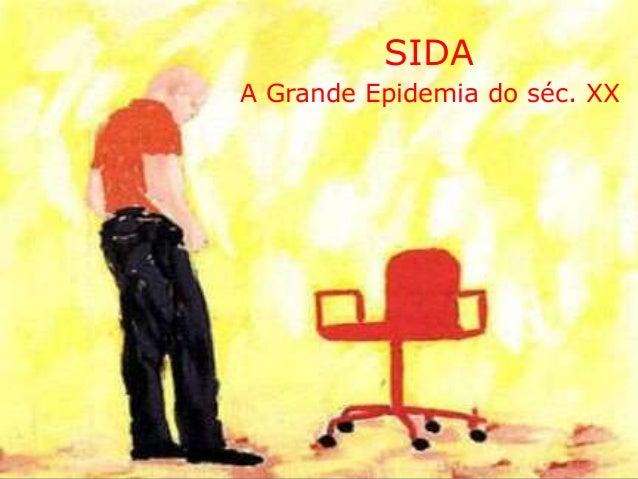 SIDA A Grande Epidemia do séc. XX