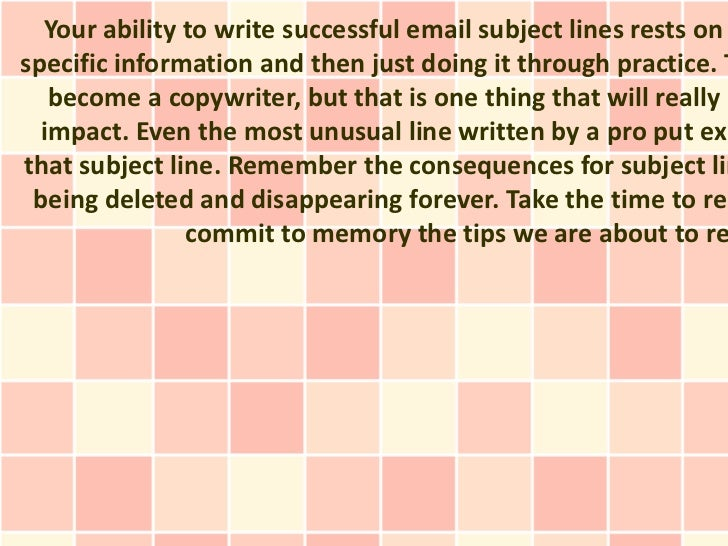 Your ability to write successful email subject lines rests onspecific information and then just doing it through practice....