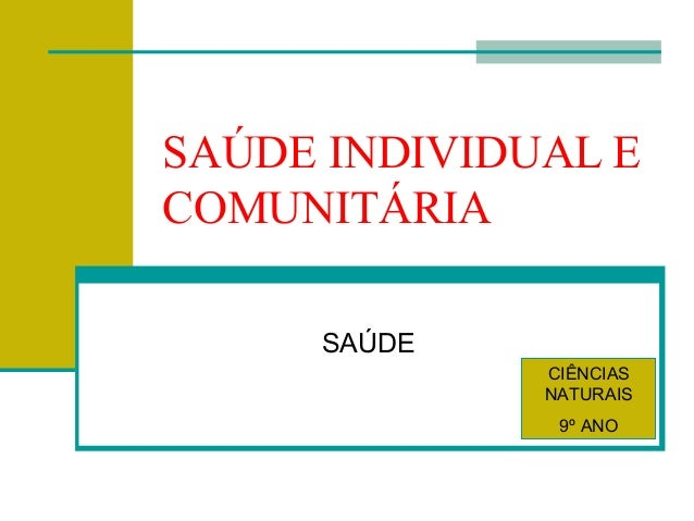 SAÚDE INDIVIDUAL E COMUNITÁRIA SAÚDE CIÊNCIAS NATURAIS 9º ANO