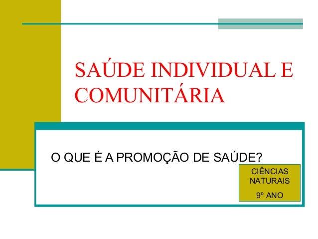 SAÚDE INDIVIDUAL E COMUNITÁRIA O QUE É A PROMOÇÃO DE SAÚDE? CIÊNCIAS NATURAIS 9º ANO