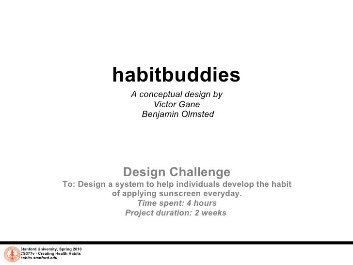 Stanford University, Spring 2010 CS377v - Creating Health Habits habits.stanford.edu   habitbuddies A conceptual design by...