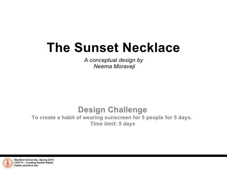 The Sunset Necklace A conceptual design by  Neema Moraveji Stanford University, Spring 2010 CS377v - Creating Health Habit...