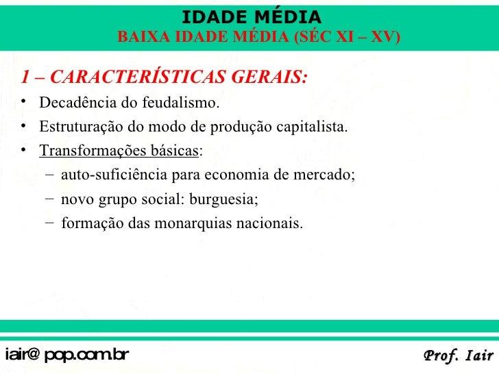 <ul><li>1 – CARACTERÍSTICAS GERAIS: </li></ul><ul><li>Decadência do feudalismo. </li></ul><ul><li>Estruturação do modo de ...
