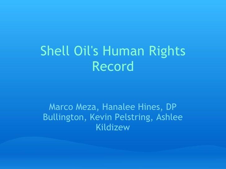 Shell Oil's Human Rights Record Marco Meza, Hanalee Hines, DP Bullington, Kevin Pelstring, Ashlee Kildizew