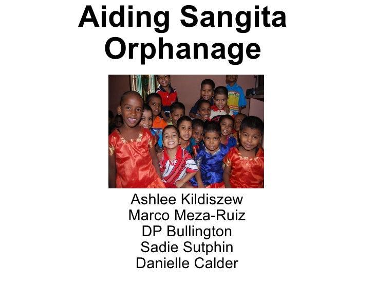 AidingSangita Orphanage Ashlee Kildiszew Marco Meza-Ruiz DP Bullington Sadie Sutphin Danielle Calder