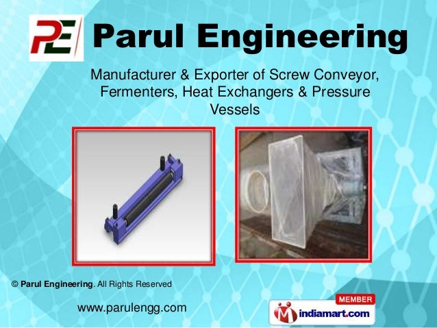 www.parulengg.com © Parul Engineering. All Rights Reserved Manufacturer & Exporter of Screw Conveyor, Fermenters, Heat Exc...