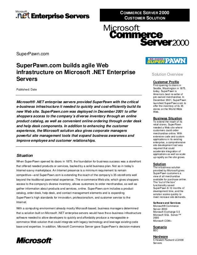 COMMERCE SERVER 2000 CUSTOMER SOLUTION SuperPawn.com SuperPawn.com builds agile Web infrastructure on Microsoft .NET Enter...