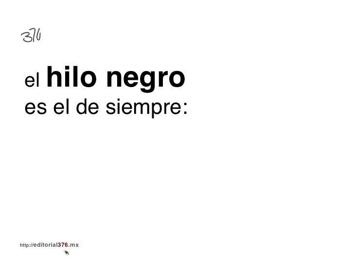 el hilo                  negro es el de siempre:!http://editorial376.mx!