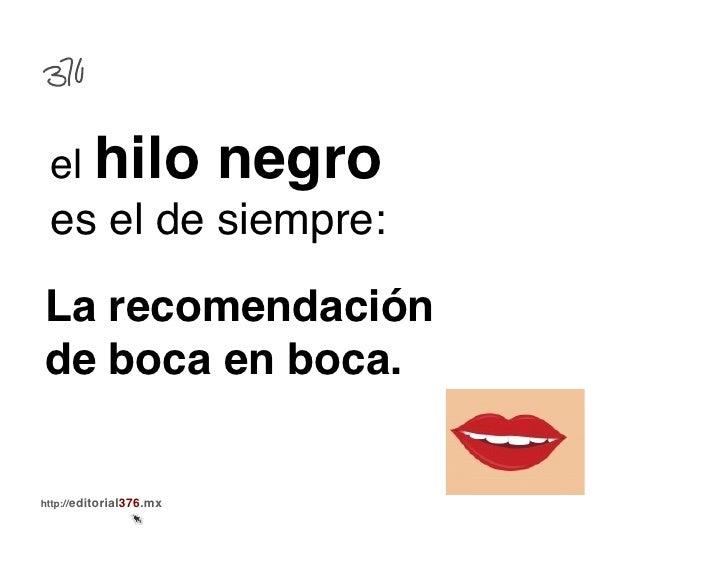 el hilo                  negro es el de siempre:!La recomendaciónde boca en boca.!http://editorial376.mx!