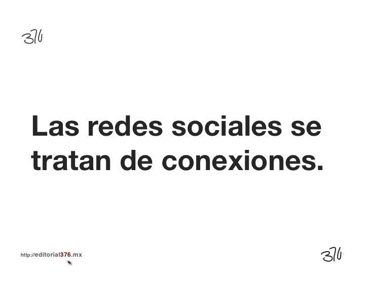 Las redes sociales se   tratan de conexiones.http://editorial376.mx!