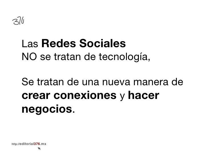 Las Redes Sociales       NO se tratan de tecnología,      Se tratan de una nueva manera de      crear conexiones y hacer  ...