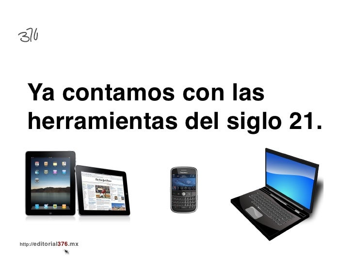 Ya contamos con las  herramientas del siglo 21.!http://editorial376.mx!