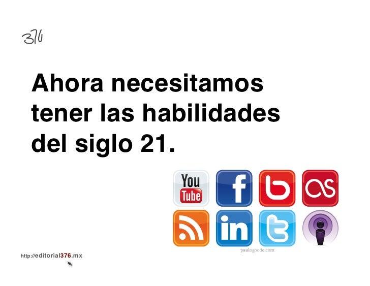 Ahora necesitamos   tener las habilidades   del siglo 21.!http://editorial376.mx!
