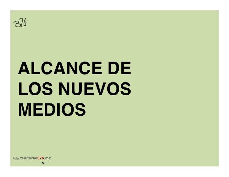 ALCANCE DE  LOS NUEVOS  MEDIOS!http://editorial376.mx!