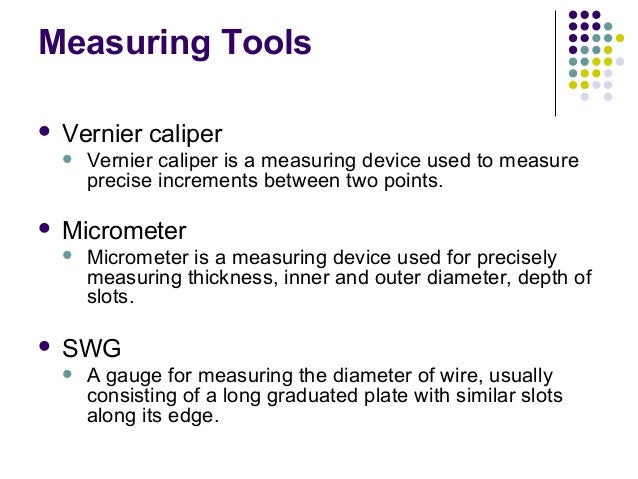Measuring Tools Vernier caliper Vernier caliper is a measuring device used to measureprecise increments between two poin...