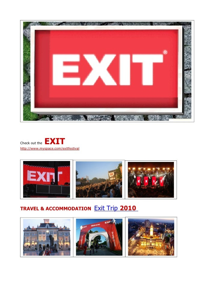 Check out the EXIT http://www.myspace.com/exitfestival     TRAVEL & ACCOMMODATION                Exit Trip 2010
