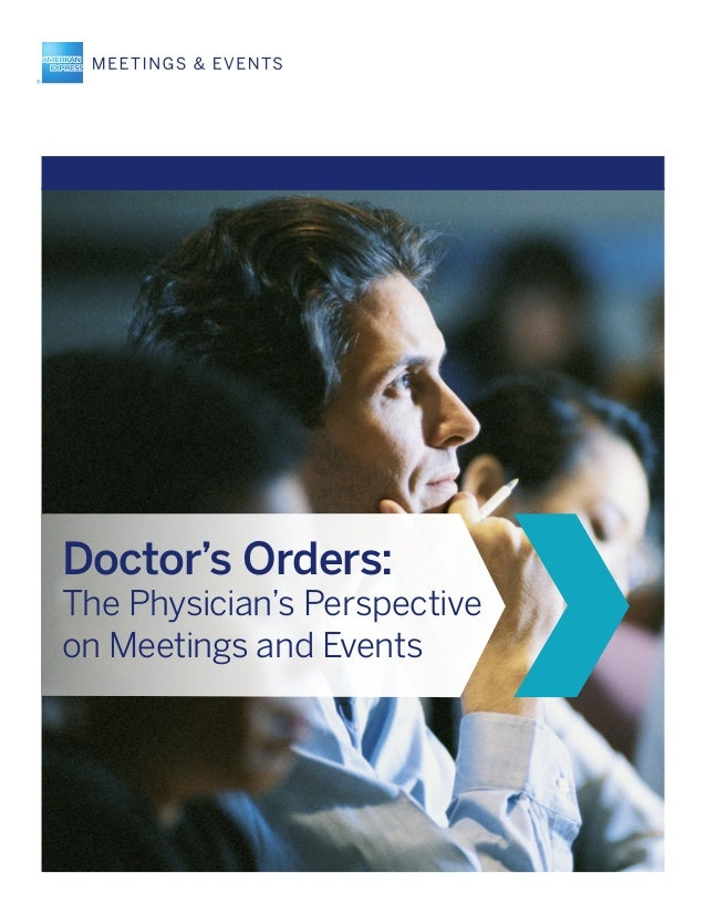 The Physician's Perspective on Meetings and Events 1 Doctor's Orders: The Physician's Perspective on Meetings and Events