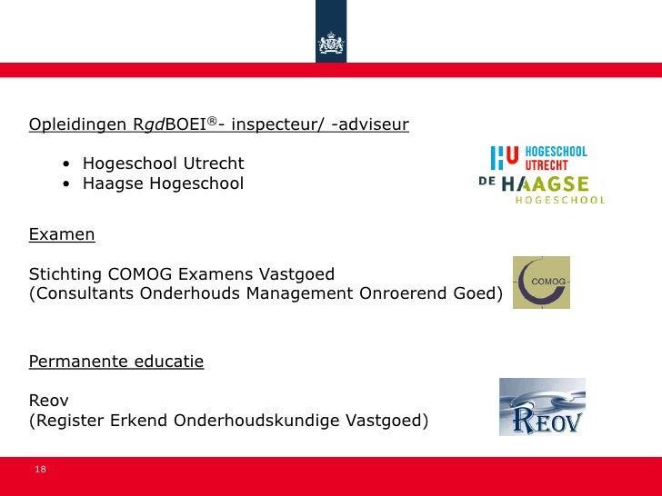 Opleidingen RgdBOEI®- inspecteur/ -adviseur       • Hogeschool Utrecht      • Haagse Hogeschool   Examen  Stichting COMOG ...