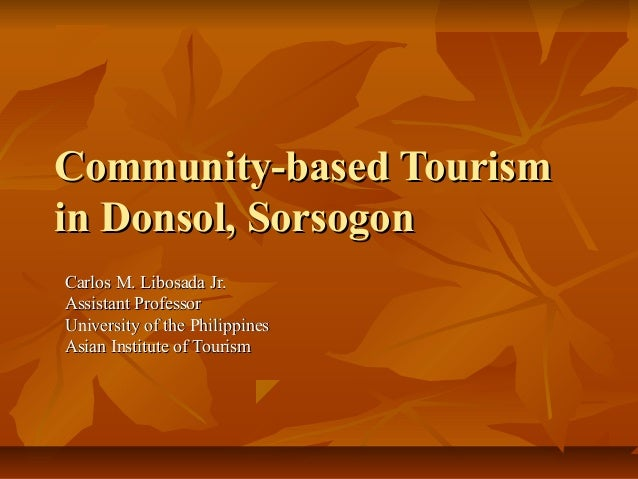 Community-based Tourismin Donsol, SorsogonCarlos M. Libosada Jr.Assistant ProfessorUniversity of the PhilippinesAsian Inst...