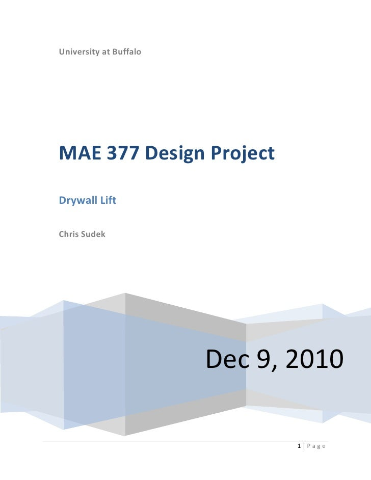 """University at BuffaloDec 9, 2010MAE 377 Design ProjectDrywall LiftChris Sudek<br />Table of Contents TOC o """"1-3"""" h z u Pro..."""