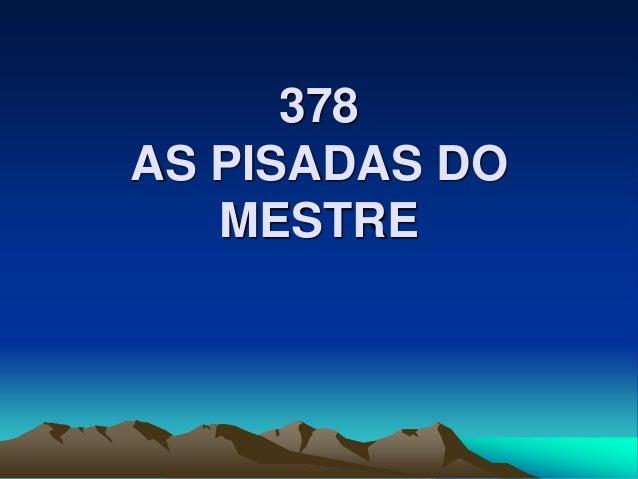 378 AS PISADAS DO MESTRE