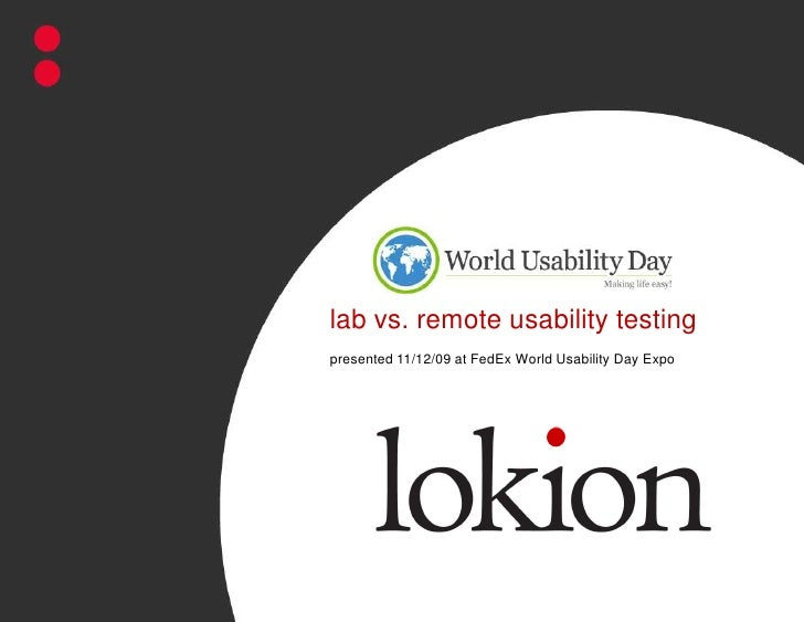 lab vs. remote usability testing<br />presented 11/12/09 at FedEx World Usability Day Expo<br />