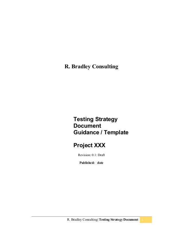 R. Bradley Consulting| Testing Strategy Document 1 R. Bradley Consulting Testing Strategy Document Guidance / Template Pro...
