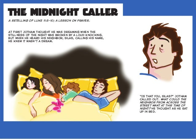 The Midnight Caller A retelling of Luke 11:5–10; a lesson on prayer. At first Jotham thought he was dreaming when the stil...