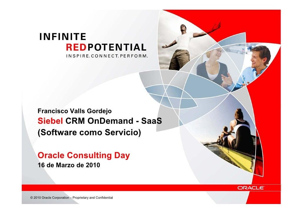 Francisco Valls Gordejo     Siebel CRM OnDemand - SaaS     (Software como Servicio)      Oracle Consulting Day     16 de M...