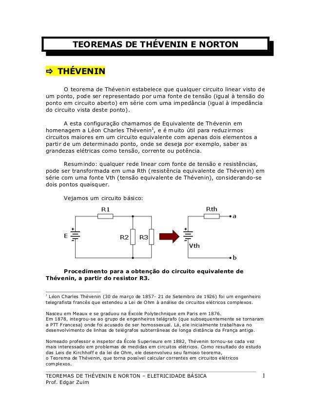 TEOREMAS DE THÉVENIN E NORTON  THÉVENIN O teorema de Thévenin estabelece que qualquer circuito linear visto de um ponto, ...