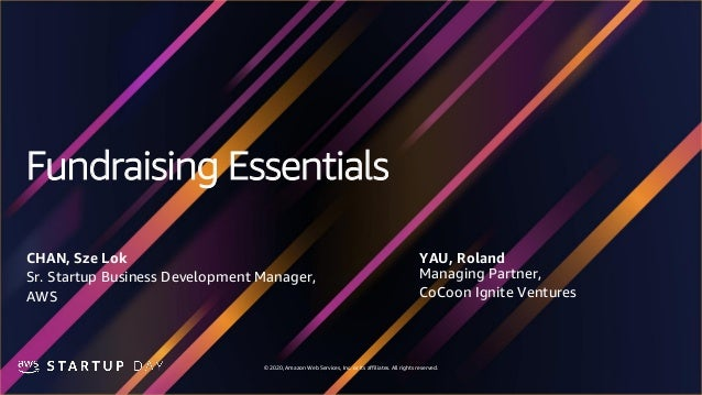 © 2020, Amazon Web Services, Inc. or its affiliates. All rights reserved. Fundraising Essentials YAU, Roland Managing Part...