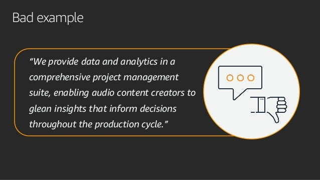 """Bad example """"We provide data and analytics in a comprehensive project management suite, enabling audio content creators to..."""
