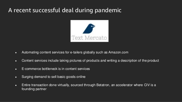 A recent successful deal during pandemic ● Automating content services for e-tailers globally such as Amazon.com ● Content...