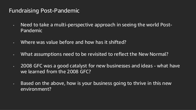 Fundraising Post-Pandemic • Need to take a multi-perspective approach in seeing the world Post- Pandemic • Where was value...
