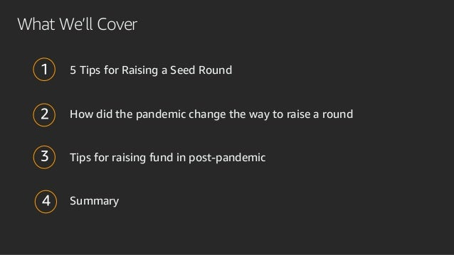 What We'll Cover 5 Tips for Raising a Seed Round How did the pandemic change the way to raise a round Tips for raising fun...