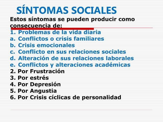 SÍNTOMAS SOCIALES Estos síntomas se pueden producir como consecuencia de: 1. Problemas de la vida diaria a. Conflictos o c...