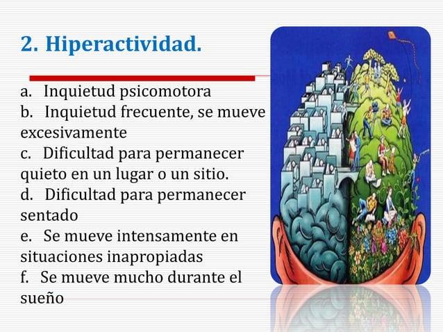 2. Hiperactividad. a. Inquietud psicomotora b. Inquietud frecuente, se mueve excesivamente c. Dificultad para permanecer q...