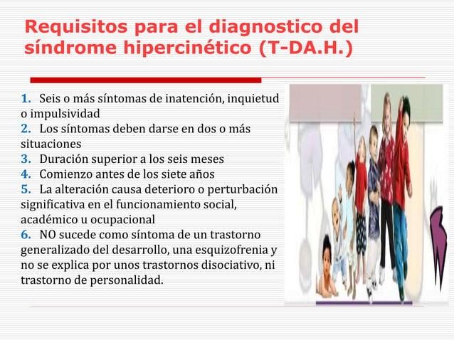 1. Seis o más síntomas de inatención, inquietud o impulsividad 2. Los síntomas deben darse en dos o más situaciones 3. Dur...